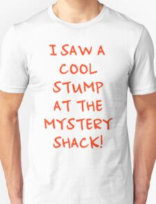 I Saw A Cool Stump At The Mystery Shack! T-Shirt