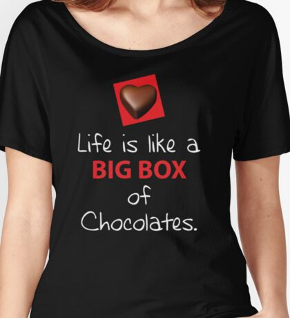 Life is like a big box of Chocolates T shirt  Women's Relaxed Fit T-Shirt