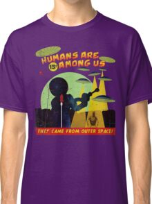Humans Are Among Us! Classic T-Shirt