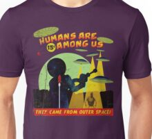 Humans Are Among Us! Unisex T-Shirt