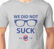 Chicago Cubs We Did Not Suck 2016 Unisex T-Shirt