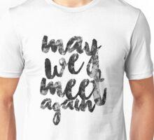May we meet again   The 100 Unisex T-Shirt