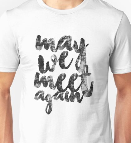 May we meet again | The 100 Unisex T-Shirt