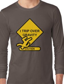 Caution - I Trip Over Gravity Long Sleeve T-Shirt