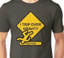 Caution - I Trip Over Gravity Unisex T-Shirt