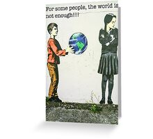 For some people, the world is not enough!! Greeting Card
