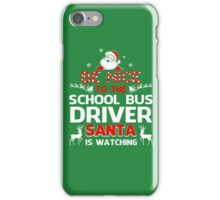 Be Nice To The School Bus Driver Santa Is Watching iPhone Case/Skin