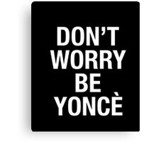musicall - DON'T WORRY BE YONCE shirt  Canvas Print