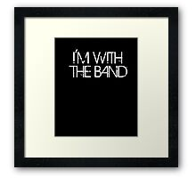 I'm With The Band Groupie Funny Music Funny Concert T-Shirt  Framed Print