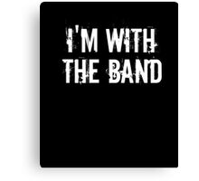I'm With The Band Groupie Funny Music Funny Concert T-Shirt  Canvas Print