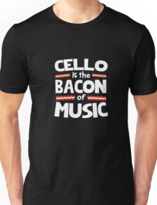 Cello is the Bacon of Music Funny T-Shirt  Unisex T-Shirt