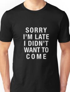 musicall - SORRY I'M LATE I DIDN'T WANT TO COME T Shirt 2 Unisex T-Shirt
