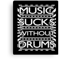 Music sucks without drums Novelty T-shirt  Canvas Print