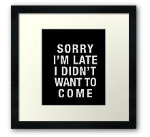musicall - SORRY I'M LATE I DIDN'T WANT TO COME T Shirt 2 Framed Print
