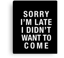 musicall - SORRY I'M LATE I DIDN'T WANT TO COME T Shirt 2 Canvas Print