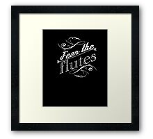 Fear The Flutes, Funny Musical Marching Band Shirts  Framed Print