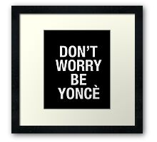 musicall - DON'T WORRY BE YONCE shirt  Framed Print