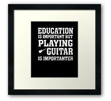 Education Playing Guitar Importanter Funny Musician T Shirt  Framed Print