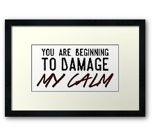 You Are Beginning to Damage My Calm Framed Print