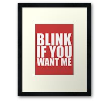 Blink If You Want Me Funny College TEE Cool Hilarious Humor Framed Print