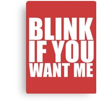 Blink If You Want Me Funny College TEE Cool Hilarious Humor Canvas Print