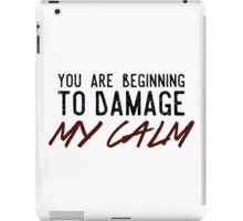 You Are Beginning to Damage My Calm iPad Case/Skin