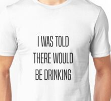 I Was Told There Would Be Drinking Unisex T-Shirt