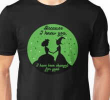 Because I Knew You, I've Been Changed For Good. Unisex T-Shirt