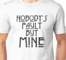 NOBODY'S FAULT BUT MINE - distressed black Unisex T-Shirt