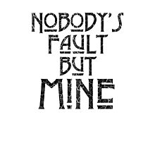 NOBODY'S FAULT BUT MINE - distressed black Photographic Print
