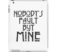 NOBODY'S FAULT BUT MINE - distressed black iPad Case/Skin