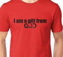 I am a gift from God Unisex T-Shirt
