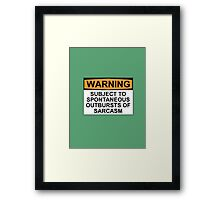 WARNING: SUBJECT TO SPONTANEOUS OUTBURSTS OF SARCASM Framed Print