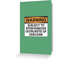 WARNING: SUBJECT TO SPONTANEOUS OUTBURSTS OF SARCASM Greeting Card