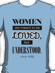Women are meant to be Loved not to be Understood - Oscar Wilde T-Shirt