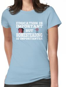 Homestead and Off-Grid - Homesteading is Importanter Tee Womens Fitted T-Shirt