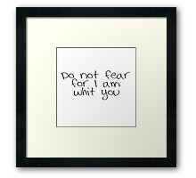Do not fear for i am with you  Framed Print