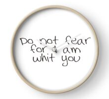 Do not fear for i am with you  Clock