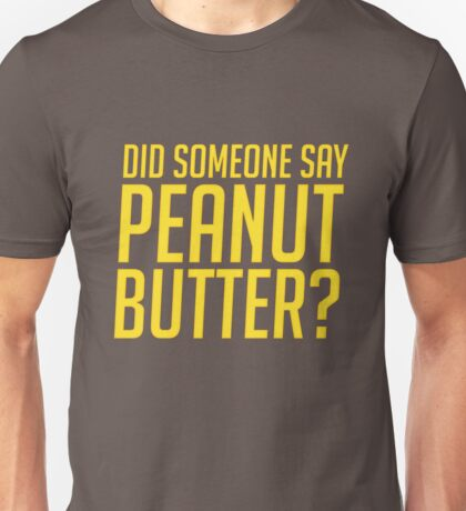 Did Someone Say Peanut Butter? - Winston Quote Overwatch Unisex T-Shirt