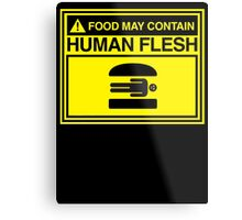 FOOD MAY CONTAIN HUMAN FLESH Metal Print