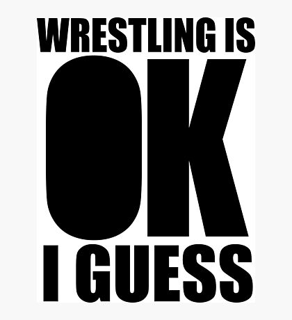 wrestling is ok i guess Photographic Print