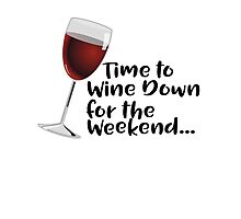 Time to Wine Down for the Weekend Photographic Print