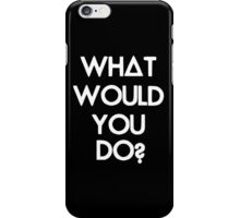 What Would You Do? iPhone Case/Skin