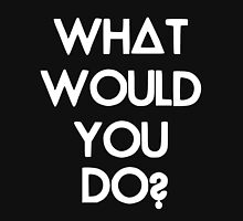 What Would You Do? Unisex T-Shirt