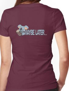 Maybe Later... Womens Fitted T-Shirt