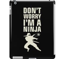 Don't Worry I'm A Ninja iPad Case/Skin