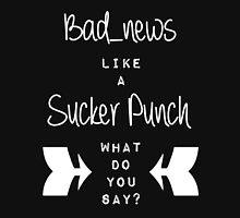 Bad_News like a Sucker Punch Unisex T-Shirt