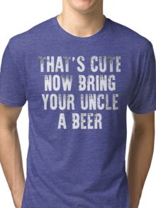 That's cute now bring your uncle a Beer xmas shirt Tri-blend T-Shirt