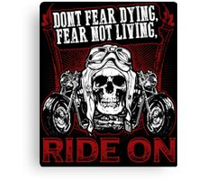 Motorcycle Skull Biker Gift Don't Fear Dying Fear Not Living Ride On Bikers Vintage Distressed Grunge Harley Canvas Print