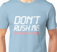 Don't rush me I get paid by the hour Unisex T-Shirt